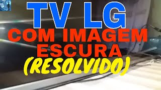 Reparo em TV LG 42LB5500 DE LED  TELA ESCURA (RESOLVIDO)