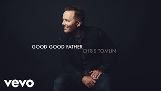 Chris Tomlin – Good Good Father Video Thumbnail