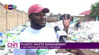 Plastic waste management A job creation opportunity for Ghana  Citi Newsroom