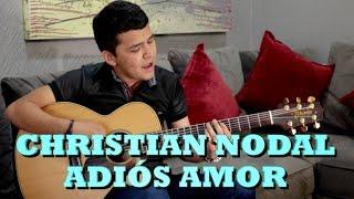 CHRISTIAN NODAL - ADIÓS AMOR (Versión Pepe