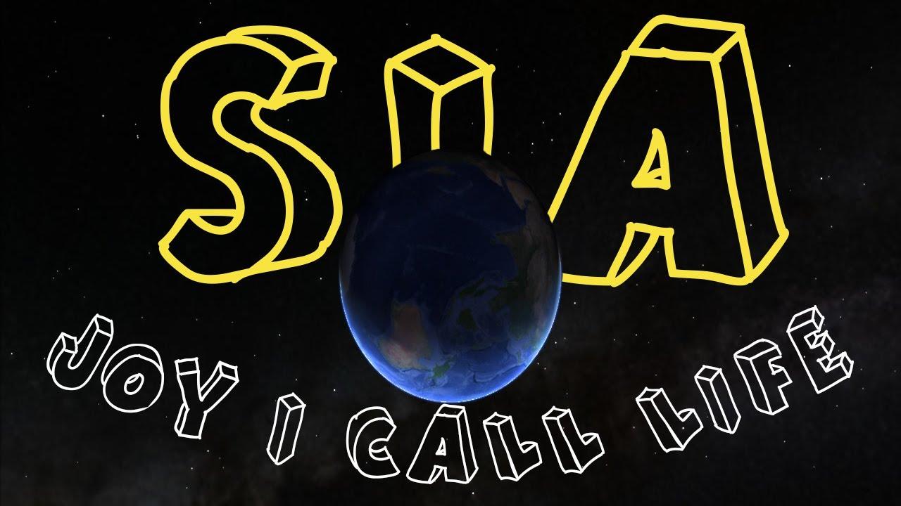 Download Joy I Call Life (Lyrics) - Sia : Google Earth Tour
