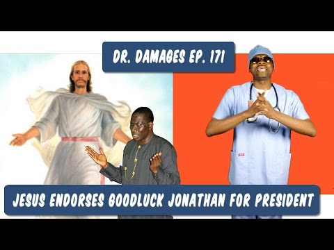 Dr. Damages Ep. 171: Jesus Endorses Goodluck Jonathan For President