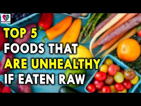 Top 5 Foods that are Unhealthy If Eaten Raw - Best Health tips For Men and Women