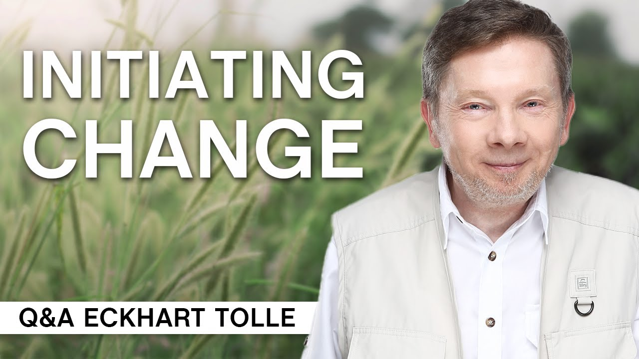 Download Initiating Change Where You Are Right Now | Q&A Eckhart Tolle