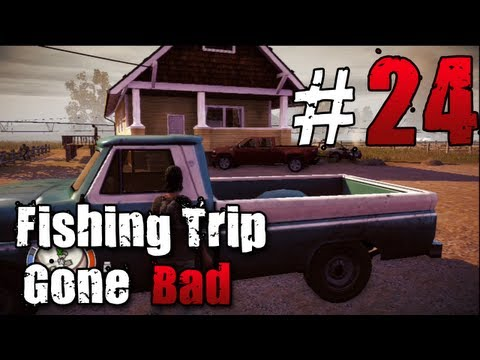 [24] Fishing Trip Gone Bad (State of Decay w/ GaLm)