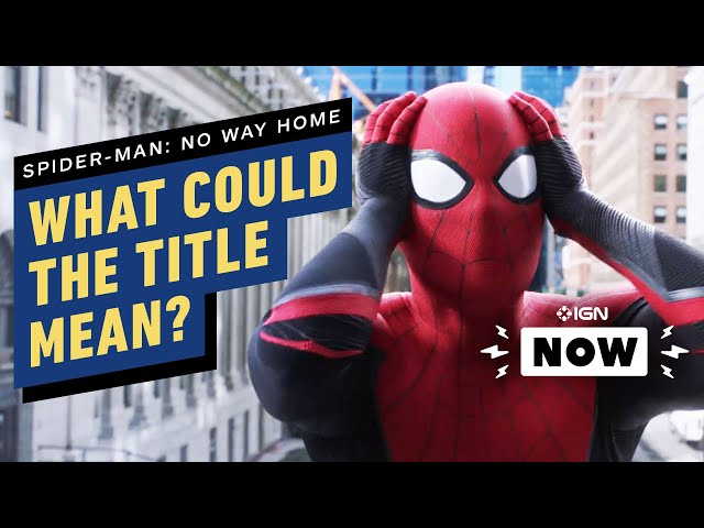 Spider-Man: No Way Home - What the Title Reveals About the MCU Sequel - IGN Now