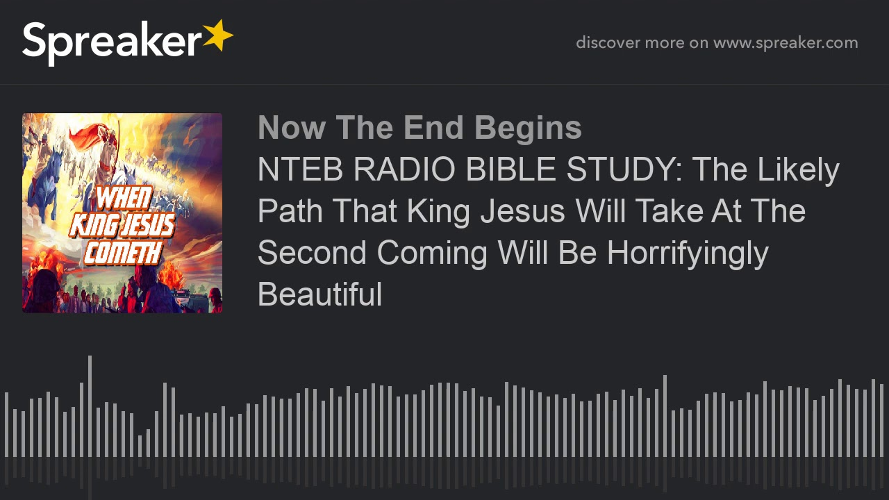 NTEB RADIO BIBLE STUDY: The Likely Path That King Jesus Will Take At The Second Coming Will Be Horri
