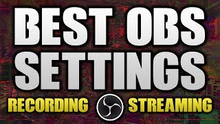 BEST OBS Settings For RECORDING and STREAMING 2017! Full OBS Guide!