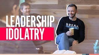 LEADERSHIP IDOLATRY   Pastor Vlad