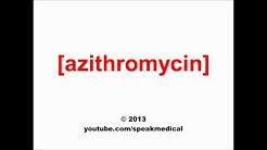 Pronounce Azithromycin | SpeakMedical
