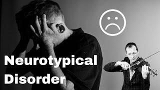 Do you suffer from NEUROTYPICAL DISORDER?