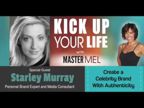 Melodee Meyer Interviews Celebrity Brand Expert Starley Murray on Kick Up Your Life with