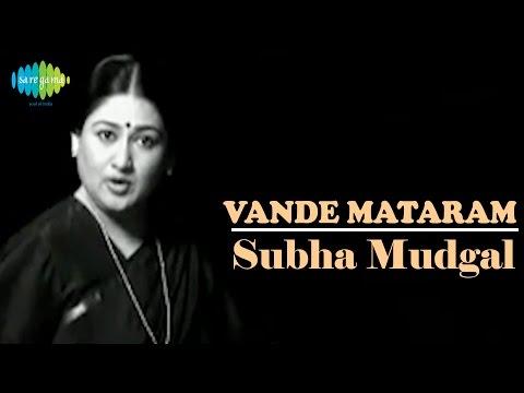 Vande Mataram   Patriotic Video Songs   Subha Mudgal