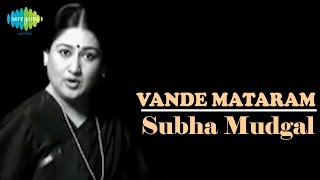 Vande Mataram | Patriotic Video Songs | Subha Mudgal
