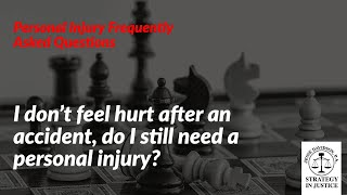 I don't feel hurt after an accident, do I still need a personal injury? | Personal Injury Attorney