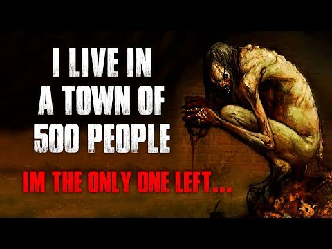 I Live In A Town Of 500 People, Im The Only One Left Creepypasta