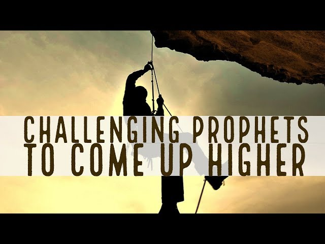 Why I'm Challenging Prophets to Come Up Higher | Prophetic Deadline