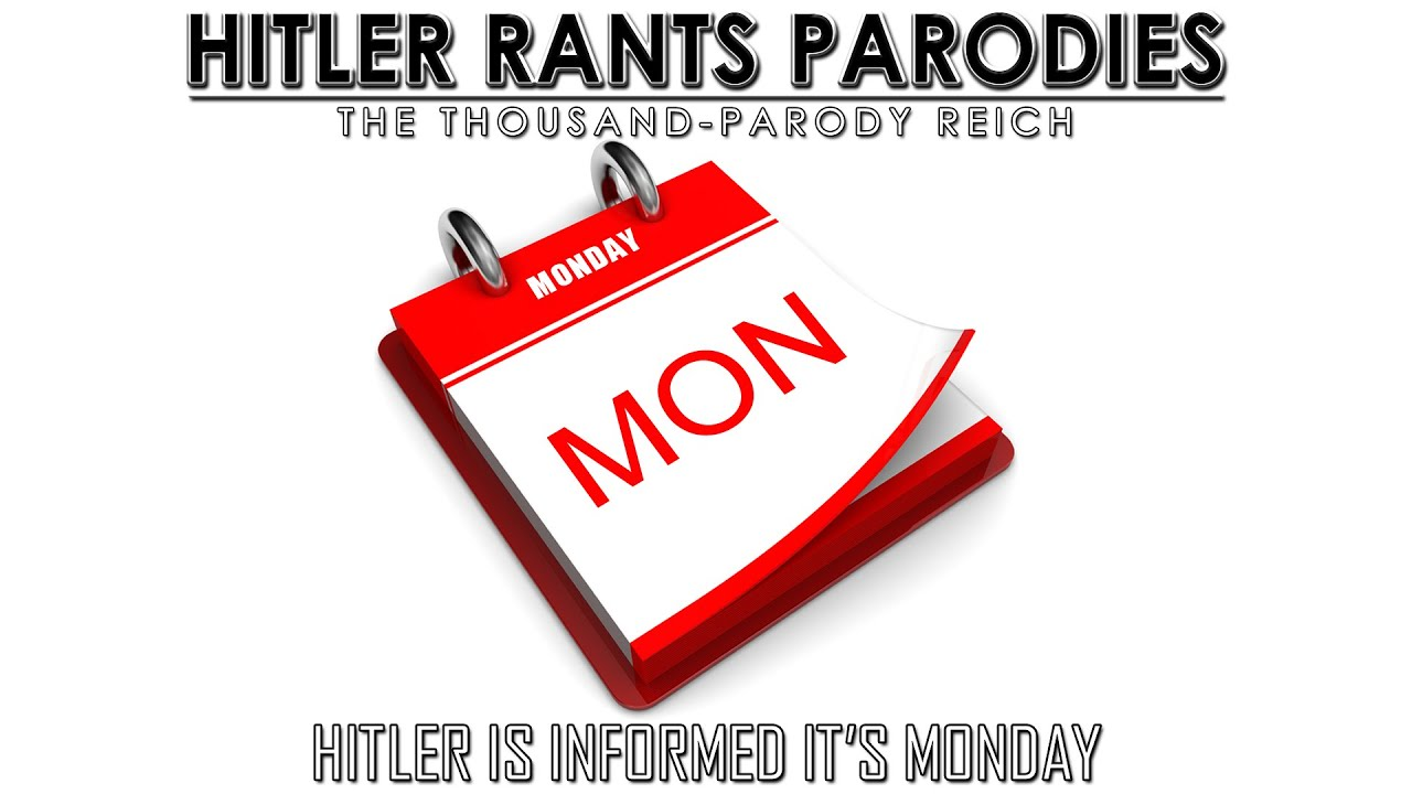 Hitler is informed it's Monday