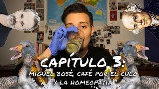 CAPÍTULO 3: cómo funciona la homeopatia en el organismo. MIGUEL BOSÉ Y CAFÉ POR EL CULO.