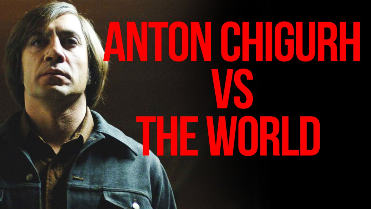 ANTON CHIGURH VS THE WORLD