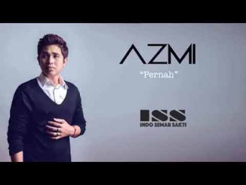 Azmi-pernah | Lirik Lagu Azmi-pernah