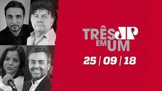 3 em 1 - 25/09/18 - Ibope: Bolsonaro na liderança com 28% e Haddad com 22%