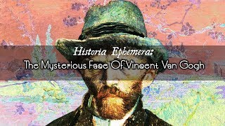 The Mysterious Face Of Vincent Van Gogh | Historia Ephemera