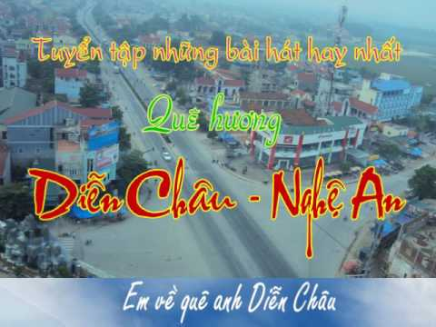 Tuyển tập những bài hát hay nhất về quê hương Diễn Châu - Nghệ An