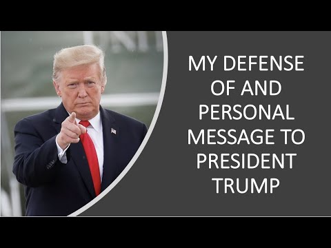 My Defense Of And Personal Message To President Trump