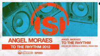 Angel Moraes - To The Rhythm (Oscar De Rivera & Ismael Rivas Mix)