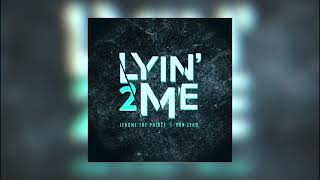 Jerome The Prince - Lyin' 2 Me (feat. Eon Zero)