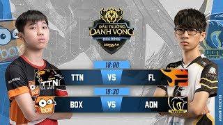 TTN vs FL | BOX vs ADN - Ngày 2 tuần 5 - Đấu Trường Danh Vọng Mùa Đông 2018