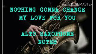 NOTHING GONNA CHANGE MY LOVE FOR YOU SAXOPHONE NOTES