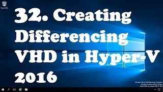 32. Creating Differencing Virtual Hard Disks in Hyper V 2016