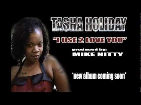 """i use 2 love you""- TASHA HOLIDAY (world premiere) NEW SINGLE!!"