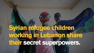 These Syrian Refugee Children Working In Lebanon Share Their Secret Superpowers