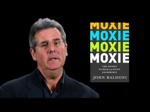 John Baldoni: MOXIE: The Secret to Bold and Gutsy Leadership ...