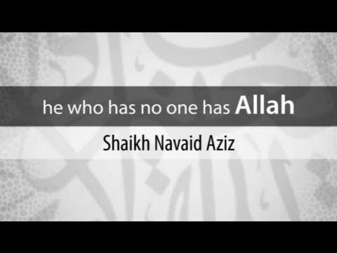 He who has no one has Allah   Shaykh Navaid Aziz (HD)