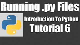 Running Python .py Files - Python: Tutorial 6