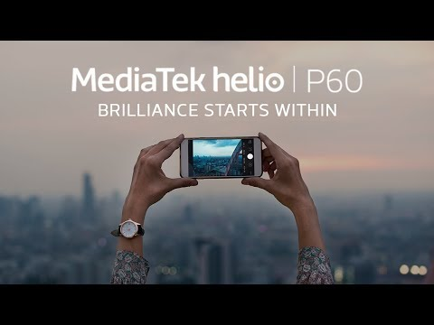 The New Generation Chipset To Share Your Brilliance - MediaTek Helio P60 | Brilliance Starts Within.