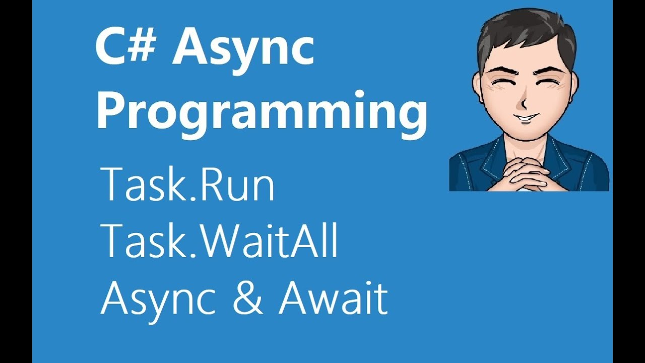 Asynchronous Programming in C# Explained (Task.Run, Task.WaitAll, Async and Await)