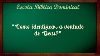 Escola Bíblica Dominical - Como identificar a vontade de Deus?