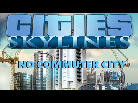 Cities: Skylines | No commuter city