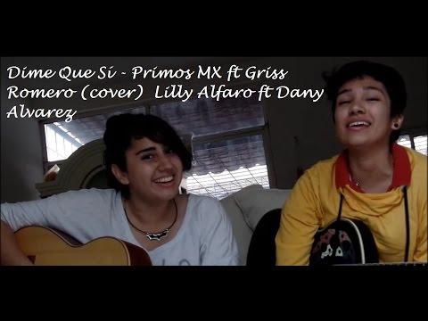 Dime Que Sí - Primos MX ft Griss  Romero (cover)  Lilly Alfaro ft Dany Alvarez