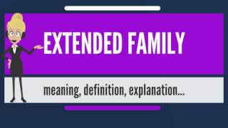 What is EXTENDED FAMILY What does EXTENDED FAMILY mean EXTENDED FAMILY meaning amp explanation