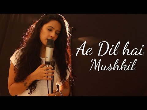 Ae Dil Hai Mushkil | Female Cover | Arijit...