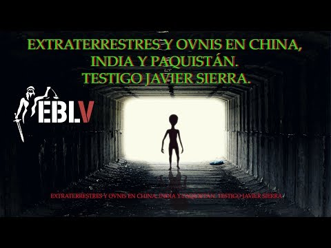 EXTRATERRESTRES Y OVNIS EN CHINA, INDIA Y PAQUISTÁN. TESTIGO JAVIER SIERRA