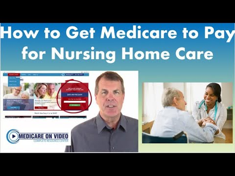 How to Get Medicare to Pay for Nursing Home. Learn More: