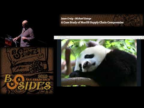 BSidesSF 2018 - A Case Study of MacOS Supply Chain Compromise (Jason Craig • Michael George)