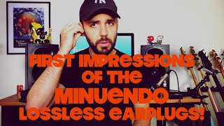 First impressions of the Minuendo lossless Earplugs!